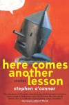 Here Comes Another Lesson: Stories - Stephen O'connor