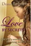 Love by Secrets: A Romance (Novella) - Debra Elizabeth