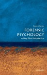 Forensic Psychology: A Very Short Introduction - David Canter