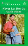 Never Let Her Go - Gayle Wilson