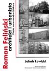 Roman Feliński a architekt i urbanista. Pionier nowoczesnej architektury - Jakub Lewicki