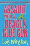 Assault with a Deadly Glue Gun - Lois Winston