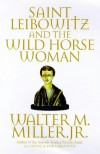 Saint Leibowitz and the Wild Horse Woman - Walter M. Miller Jr.