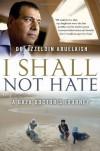 I Shall Not Hate: A Gaza Doctor's Journey - Izzeldin Abuelaish