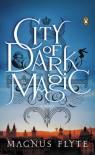 City of Dark Magic (City of Dark Magic #1) - Magnus Flyte