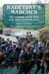 Radetzky's Marches: The Campaigns of 1848 and 1849 in Upper Italy - Michael Embree