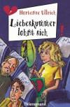 Liebeskummer lohnt sich - Hortense Ullrich