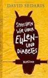 Sprechen wir über Eulen - und Diabetes - David Sedaris
