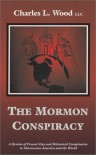 The Mormon Conspiracy: A Review of Present-Day and Historical Conspiracies to Mormonize America and the World - Charles L. Wood