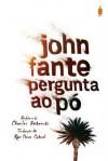 Pergunta ao Pó - John Fante