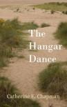 The Hangar Dance - Catherine E. Chapman