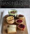 Handheld Pies: Dozens of Pint-Size Sweets and Savories - Sarah Billingsley, Rachel Wharton, Ellen Silverman