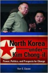 North Korea Under Kim Chong-Il: Power, Politics, and Prospects for Change - Ken E. Gause