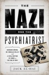 The Nazi and the Psychiatrist: Hermann Göring, Dr. Douglas M. Kelley, and a Fatal Meeting of Minds at the End of WWII - Jack El-Hai