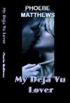 My Deja Vu Lover - Phoebe Matthews
