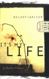 It's My Life - Melody Carlson