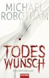 Todeswunsch: Psychothriller - Michael Robotham