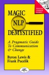 Magic of NLP Demystified: A Pragmatic Guide to Communication & Change (Positive Change Guides) - Byron A. Lewis, Frank Pucelik, Leslie Antos