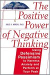 The Positive Power Of Negative Thinking - Julie K. Norem
