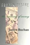 Frozen Desire: Meaning of Money - James Buchan