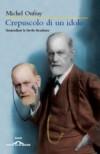 Crepuscolo di un idolo: Smantellare le favole freudiane - Michel Onfray, Gregorio De Paola