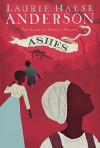 Ashes (The Seeds of America Trilogy) - Laurie Halse Anderson