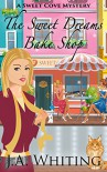 The Sweet Dreams Bake Shop (A Sweet Cove Mystery Book 1) - J.A. Whiting