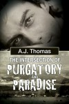 The Intersection of Purgatory and Paradise - A.J.  Thomas