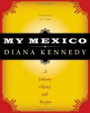 My Mexico: A Culinary Odyssey with Recipes (The William and Bettye Nowlin Series in Art, History, and Culture of the Western Hemisphere) - Diana Kennedy