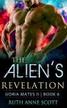 Alien Romance: The Alien's Revelation: A Sci-fi Alien Warrior Invasion Abduction Romance (Uoria Mates II Book 6) - Ruth Anne Scott