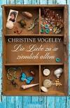 Die Liebe zu so ziemlich allem: Roman - Christine Vogeley