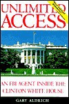 Unlimited Access: An FBI Agent Inside the Clinton White House - Gary Aldrich