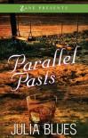 Parallel Pasts: A Novel - Julia Blues