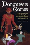 Dangerous Games: What the Moral Panic over Role-Playing Games Says about Play, Religion, and Imagined Worlds - Joseph P. Laycock