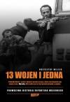 13 wojen i jedna. Prawdziwa historia reportera wojennego - Krzysztof Miller