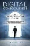Digital Consciousness: A Transformative Vision  - Jim Elvidge