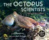 The Octopus Scientists - Sy Montgomery, Keith Ellenbogen