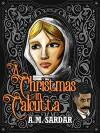 A Christmas in Calcutta: A Charlotte Holmes Mystery - AM Sardar
