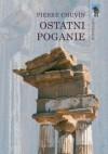 Ostatni poganie. Zanik wierzeń pogańskich w cesarstwie rzymskim od panowania Konstantyna do Justyniana - Pierre Chuvin
