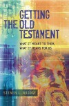 Getting the Old Testament: What It Meant to Them, What It Means for Us - Steven L. Bridge