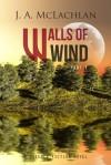Walls of Wind, Part 1 - J.A. McLachlan