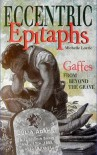 Eccentric Epitaphs: Gaffes From Beyond the Grave - Michelle Lovric