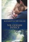Nie oddam dzieci - Katarzyna Michalak