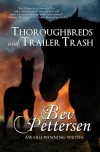 Thoroughbreds and Trailer Trash - Bev Pettersen