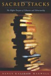 Sacred Stacks: The Higher Purpose of Libraries and Librarianship - Nancy Kalikow Maxwell