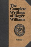 The Complete Writings of Roger Williams - Volume 1 - Roger,  Williams
