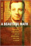 A Beautiful Math: John Nash, Game Theory, and the Modern Quest for a Code of Nature - Tom Siegfried