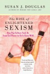 The Rise of Enlightened Sexism: How Pop Culture Took Us from Girl Power to Girls Gone Wild - Susan J. Douglas