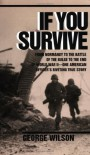 If You Survive: From Normandy to the Battle of the Bulge to the End of World War II, One American Officer's Riveting True Story - George Wilson