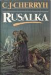 Rusalka - C. J. Cherryh